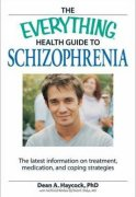 The Everything Health Guide to Schizophrenia: Information and Advice to Help You Cope with the Condition and Live a Better Life